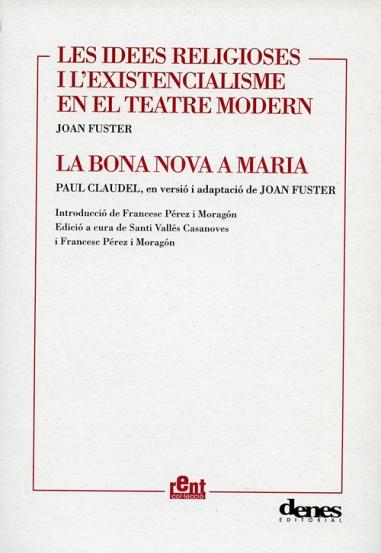 Les idees religioses i l'existencialisme en el teatre modern / La bona nova a Maria