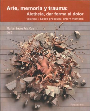 Arte, memoria y trauma. Vol. 1: Sobre procesos, arte y memoria